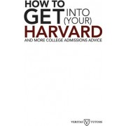 How to Get Into Your Harvard by Andrew Joseph Magliozzi