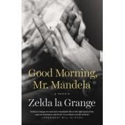 Good Morning, Mr. Mandela: A Memoir