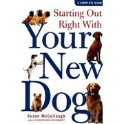 Starting Out Right with Your New Dog by Susan McCullough