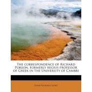 The Correspondence of Richard Porson, Formerly Regius Professor of Greek in the University of Cambri by Henry Richards Luard