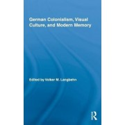 German Colonialism, Visual Culture, and Modern Memory by Volker Langbehn