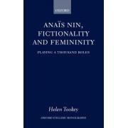 Anais Nin, Fictionality and Femininity by Helen Tookey