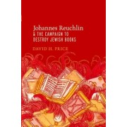 Johannes Reuchlin and the Campaign to Destroy Jewish Books by Professor of Religious Studies History Jewish Studies and Medieval Studies David H Price
