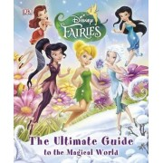 Disney Fairies the Ultimate Guide to the Magical World by DK