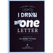 Every Day I Draw at Least One Letter. The HVD Fonts TYPE BOOK. by Hannes von Döhren