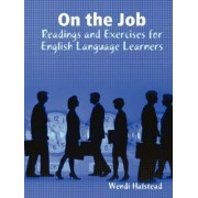 On the Job: Readings and Exercises for English Language Learners by Wendi Halstead