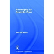 Sovereignty as Symbolic Form by Jens Bartelson