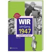 Wir vom Jahrgang 1947 - Kindheit und Jugend