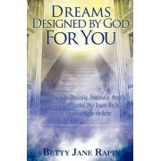 Dreams Designed by God for You by Betty Jane Rapin