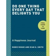 Do One Thing Every Day That Makes You Happy by Robie Rogge