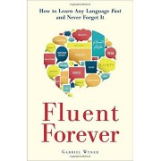 Gabriel Wyner Fluent Forever: How to Learn Any Language Fast and Never Forget it