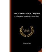The Outdoor Girls of Deepdale: Or, Camping and Tramping for Fun and Health