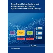 Reconfigurable Architectures and Design Automation Tools for Application-Level Network Security by Sascha Muhlbach