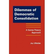 Dilemmas of Democratic Consolidation by Jay Ulfelder