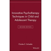Innovative Psychotherapy Techniques in Child and Adolescent Therapy by Charles E. Schaefer