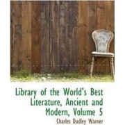 Library of the World's Best Literature, Ancient and Modern, Volume 5 by Charles Dudley Warner