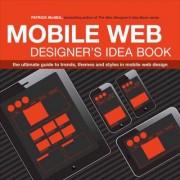 The Mobile Web Designer's Idea Book by Patrick McNeil