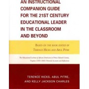 An Instructional Companion Guide for the 21st Century Educational Leader in the Classroom and Beyond by Abul Pitre