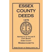 Essex County Deeds 1675, Abstracts of Volume 5, Copy Books, Essex County, Massachusetts by Inc Essex Society of Genealogists