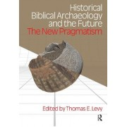 Historical Biblical Archaeology and the Future by Thomas Evan Levy