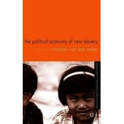 The Political Economy of New Slavery 2004 by Christien Van Den Anker