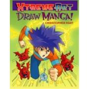 Xtreme Art: Draw Manga! by Chris Hart