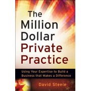 The Million Dollar Private Practice by David Steele