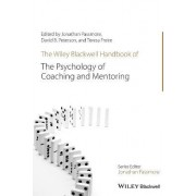 The Wiley-blackwell Handbook of the Psychology of Coaching and Mentoring by Jonathan Passmore