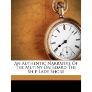 An Authentic Narrative of the Mutiny on Board the Ship Lady Shore by Emeritus Professor John Black