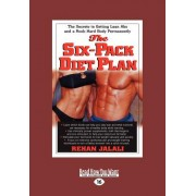 The Six-Pack Diet Plan: The Secrets to Getting Lean ABS and a Rock-Hard Body Permanently (Large Print 16pt)