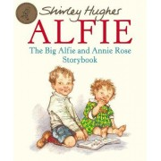 Big Alfie and Annie Rose Storybook,The by Shirley Hughes