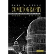 Cometography: Volume 3, 1900-1932: 1900-1932 v. 3 by Gary W. Kronk
