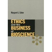 Ethics and the Business of Bioscience by Margaret L. Eaton
