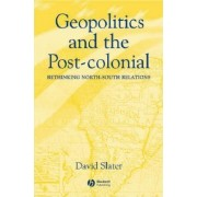 Geopolitics and the Post-colonial by David Slater