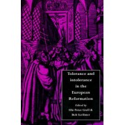 Tolerance and Intolerance in the European Reformation by Professor Ole Peter Grell