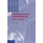United States Practice in International Law: Volume 2, 2002-2004: 2002-2004 v. 2 by Sean D. Murphy