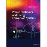 Power Electronics and Energy Conversion Systems: Fundamentals and Hard-switching Converters v. 1 by Adrian Ioinovici