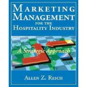Marketing Management for the Hospitality Industry by Allen Z. Reich