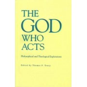 The God Who Acts by Thomas F. Tracy