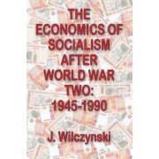 The Economics of Socialism After World War Two by J. Wilczynski