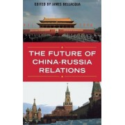 The Future of China-Russia Relations by James Bellacqua