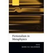 Fictionalism in Metaphysics by Mark Eli Kalderon