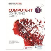 Compute-IT: Student's Book 1 - Computing for KS3 by Mark Dorling