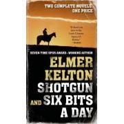 Shotgun and Six Bits a Day by Elmer Kelton