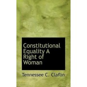 Constitutional Equality a Right of Woman by Tennessee C Claflin
