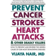 Prevent Cancer, Strokes, Heart Attacks and Other Deadly Killers! by Vijaya Nair