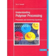 Understanding Polymer Processing: Processes and Governing Equations by Tim A. Osswald