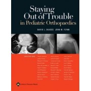 Staying Out of Trouble in Pediatric Orthopaedics by David L. Skaggs