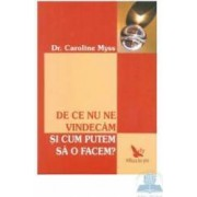 De ce nu ne vindecam si cum putem sa o facem - Caroline Myss