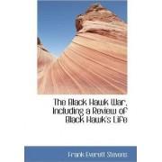 The Black Hawk War, Including a Review of Black Hawk's Life by Frank Everett Stevens